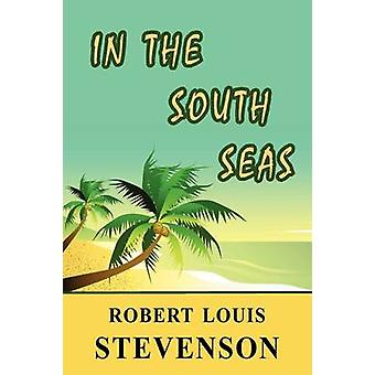 In the South Seas by Stevenson & Robert Louis