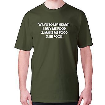 Mens funny foodie t-shirt slogan tee eating hilarious - Ways to my heart 1 buy me food 2. Make me food 3. Be food