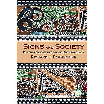 Signs and Society Further Studies in Semiotic Anthropology by Parmentier & Richard J