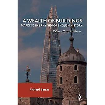A Wealth of Buildings Marking the Rhythm of English History  Volume II 1688Present by Barras & Richard