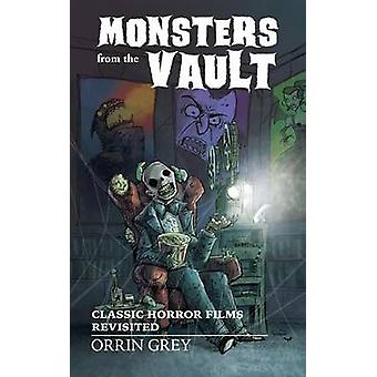 Monsters from the Vault Monsters from the Vault Classic Horror Films Revisited by Grey & Orrin