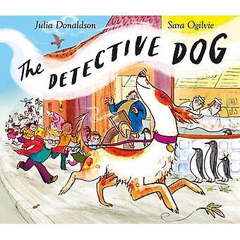 Pies detektyw (rynek główny Red.) przez Julia Donaldson - Sara Ogilvie