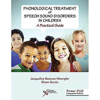Fonologische behandeling van meningsuiting geluid stoornissen bij kinderen: een praktische gids