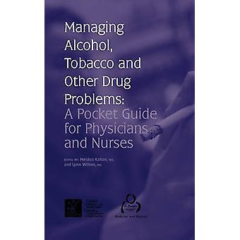 Managing Alcohol Tobacco and Other Drug Problems A Pocket Guide for Physicians and Nurses by Kahan & Meldon