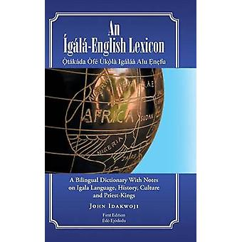 An glEnglish Lexicon A Bilingual Dictionary with Notes on Igala Language History Culture and PriestKings by Idakwoji & John