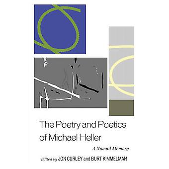 Poetry and Poetics of Michael Heller A Nomad Memory by Curley & Jon