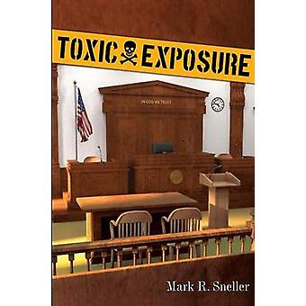 Toxic Exposure by Sneller & Mark R.