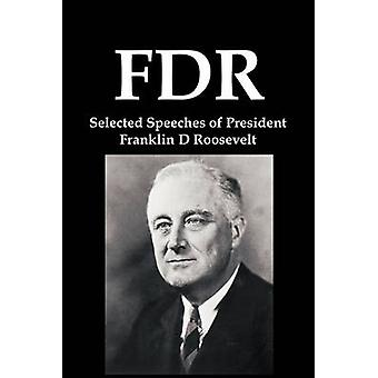 FDR Selected Speeches of President Franklin D Roosevelt by Roosevelt & Franklin D.