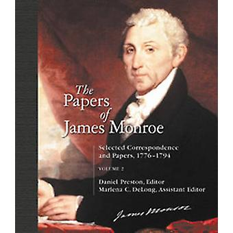 The Papers of James Monroe Selected Correspondence and Papers 17761794 Volume 2 by Preston & Daniel