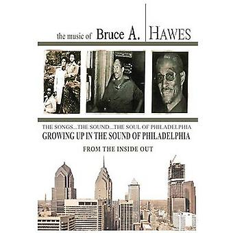 Growing Up in the Sound of Philadelphia From the Inside Out 2nd Edition by Hawes & Bruce A.