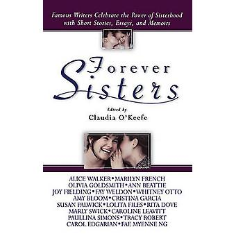 Forever Sisters Famous Writers Celebrate the Power of Sisterhood with Short Stories Essays and Memoirs par OKeefe et Claudia