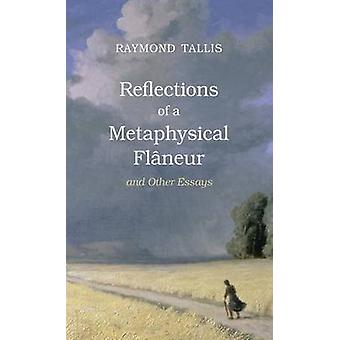 Reflections of a Metaphysical Flaneur  and Other Essays by Tallis & Raymond
