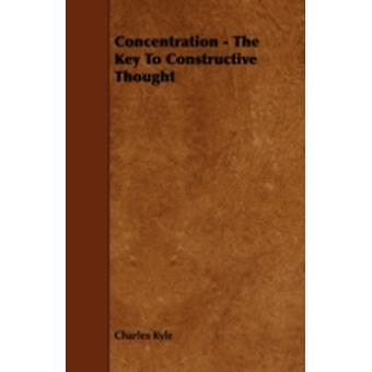 Concentration  The Key To Constructive Thought by Kyle & Charles