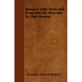Womans Club Work and Programs Or First Aid to Club Women. by Benton & Caroline French