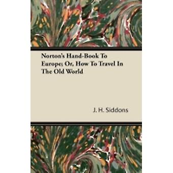 Nortons HandBook To Europe Or How To Travel In The Old World by Siddons & J. H.
