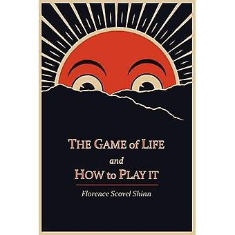 The Game of Life and How to Play It by Shinn & Florence Scovel