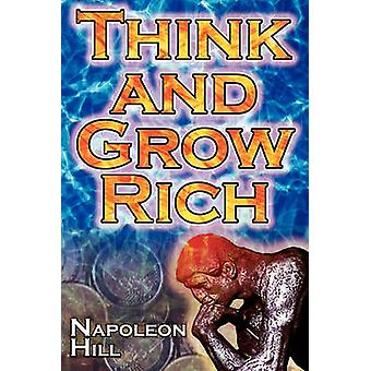 Think and Grow Rich Napoleon Hills Ultimate Guide to Success Original and Unaltered The Bestselling Financial Guide of All Time by Hill & Napoleon