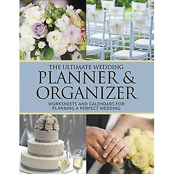The Ultimate Wedding Planner  Organizer Worksheets and Calendars For Planning Perfect Wedding by Blake & Dale