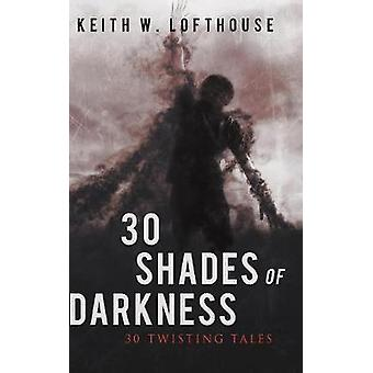 30 Shades of Darkness 30 Twisting Tales by Lofthouse & Keith W.