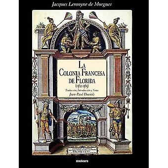 La Colonia Francesa de Florida 15621565 by Lemoyne De Morgues & Jacques