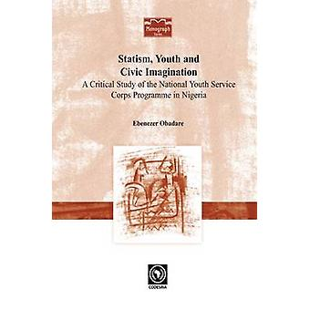 Statism Youth and Civic Imagination. A Critical Study of the National Youth Service Corps Programme in Nigeria by Obadare & Ebenezer