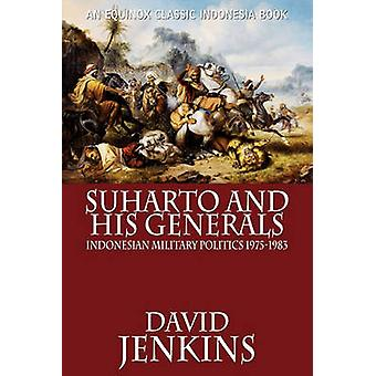 Suharto and His Generals Indonesian Military Politics 19751983 by Jenkins & David