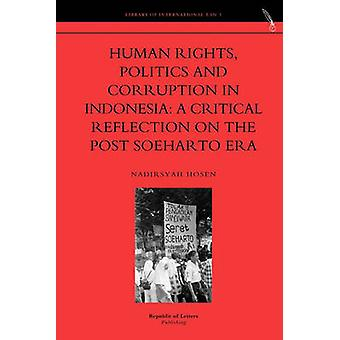 Human Rights Politics and Corruption in Indonesia A Critical Reflection on the Post Soeharto Era by Hosen & Nadirsyah