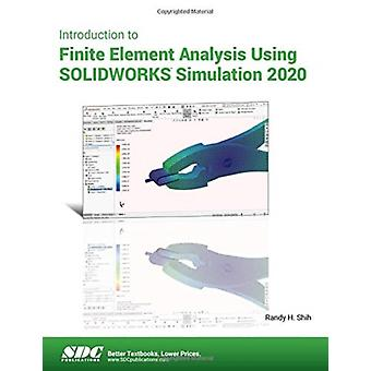 Introduction to Finite Element Analysis Using SOLIDWORKS Simulation 2020 by Randy Shih
