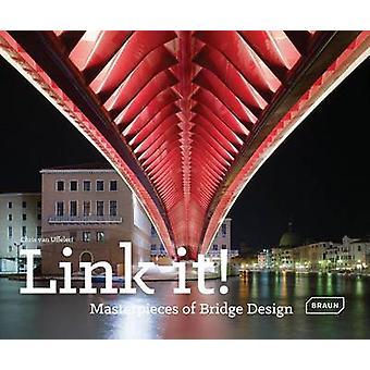Link it! - Masterpieces of Bridge Design by Chris van Uffelen - 978303