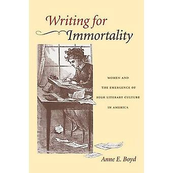 Writing for Immortality - Women and the Emergence of High Literary Cul