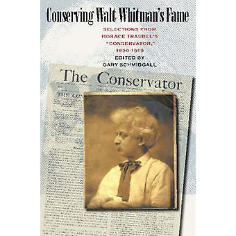 Conserving Walt Whitman's Fame - Selections from Horace Traubel's  -Con