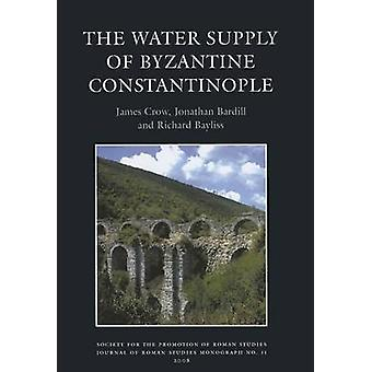 The Water Supply of Byzantine Constantinople by James Crow - Jonathan