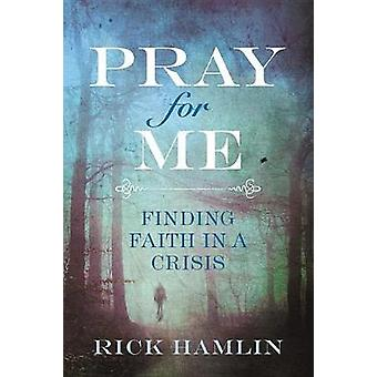Pray for Me - Finding Faith in a Crisis by Rick Hamlin - 9781478921622