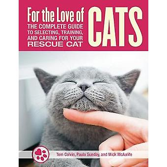 For the Love of Cats - The Complete Guide to Selecting - Training - an