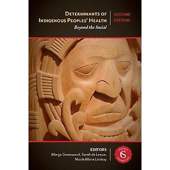Determinants of Indigenous Peoples' Health - Beyond the Social by Marg