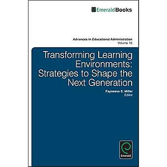 Transforming Learning Environments - Strategies to Shape the Next Gene
