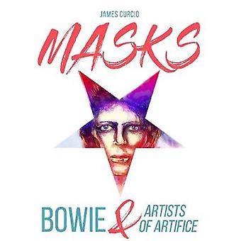 MASKS - Bowie & Artists of Artifice by James Curcio - 97817893810