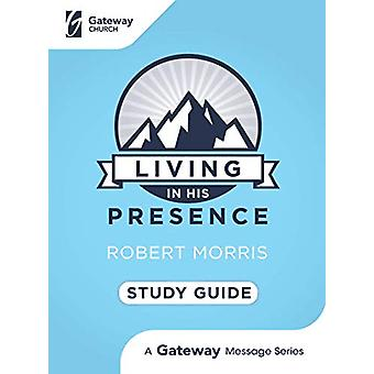 Living in His Presence Study Guide by Robert Morris - 9781945529559 B