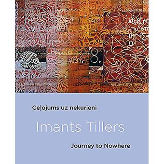 Imants Tillers - Journey To Nowhere by Elita Ansone - 9789934538223 Bo