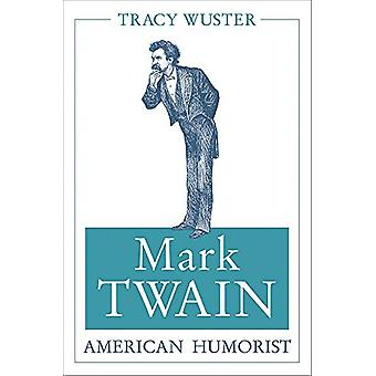 Mark Twain - American Humorist by Tracy Wuster - 9780826221995 Book