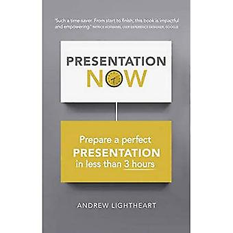 Presentation Now: Prepare a Perfect Presentation in Less Than 3 Hours