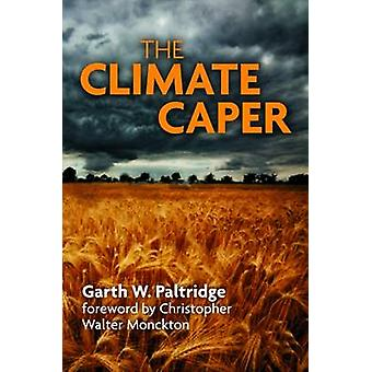 The Climate Caper - With a Foreword by Christopher Walter Monckton by