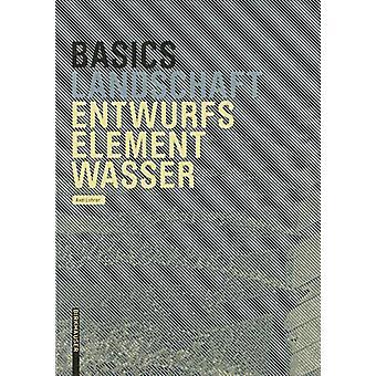 Basics Entwurfselement Wasser by Axel Lohrer - 9783035620108 Book