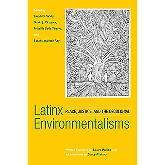Latinx Environmentalisms - Place - Justice - and the Decolonial by Sar