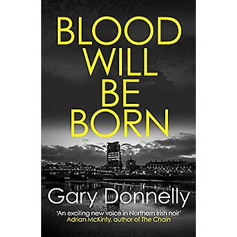 Blood Will Be Born - Den eksplosive Belfast-sett kriminalitet debut av Gary Don