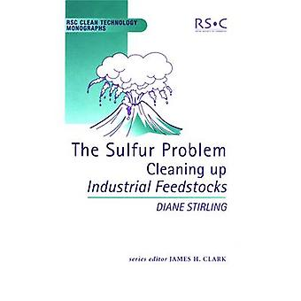 The Sulfur Problem - Cleaning Up Industrial Feedstocks by Diane Stirli