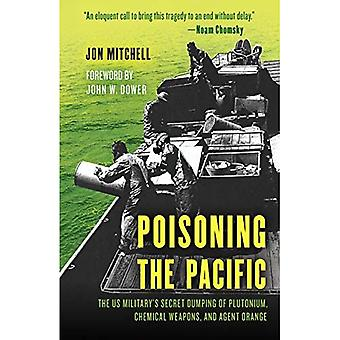 Poisoning the Pacific: The US Military's Secret Dumping of Plutonium, Chemical Weapons, and Agent� Orange (Asia/Pacific/Perspectives)