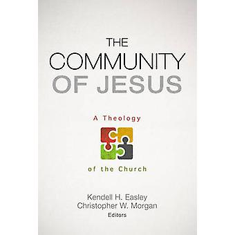 The Community of Jesus by Edited by Christopher W Morgan Edited by Kendell H Easley
