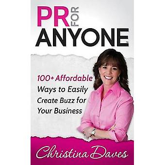 PR for Anyone - 100+ Affordable Ways to Easily Create Buzz for Your Bu
