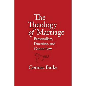 The Theology of Marriage - Personalism - Doctrine and Canon Law by Cor